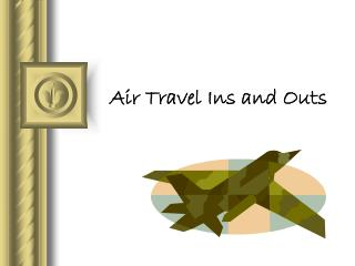 Air Travel Ins and Outs