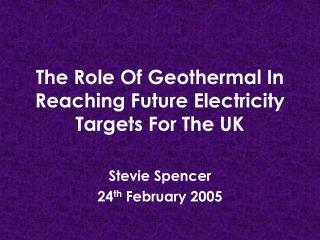 The Role Of Geothermal In Reaching Future Electricity Targets For The UK