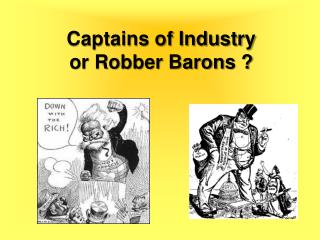 Captains of Industry or Robber Barons ?