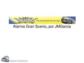 Alarma Gran Scenic ,  por JMGarcia