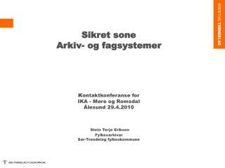 Sikret sone   Arkiv- og fagsystemer          Kontaktkonferanse for  IKA - M re og Romsdal   lesund 29.4.2010    Stein Te