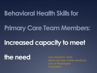 Behavioral Health Skills for Primary Care Team Members:  Increased capacity to meet the need