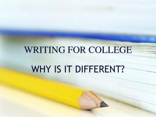 WRITING FOR COLLEGE