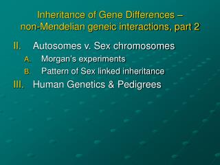 Inheritance of Gene Differences –  non-Mendelian geneic interactions, part 2