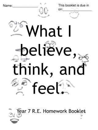 What I believe,  think, and  feel.  Year 7 R.E. Homework Booklet