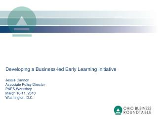 Developing a Business-led Early Learning Initiative   Jessie Cannon Associate Policy Director PAES Workshop March 10-11,