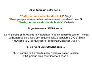 """Si yo fuera un color sería…  """" Café, porque es el color de mi piel """"  Sergio"""