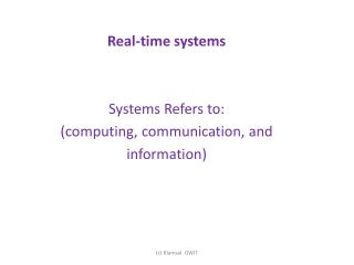 R eal-time systems  Systems Refers to: ( computing, communication, and information )