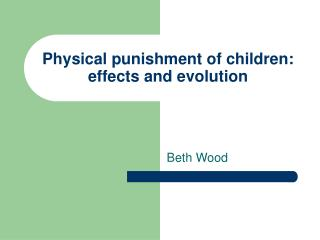 Physical punishment of children: effects and evolution