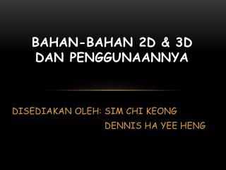 Bahan-bahan  2D & 3D Dan  Penggunaannya