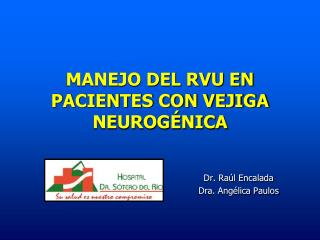 MANEJO DEL RVU EN PACIENTES CON VEJIGA NEUROGÉNICA