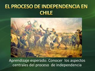 EL PROCESO DE INDEPENDENCIA EN CHILE