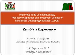Robert K. Sichinga, MP Minister of Commerce, Trade and Industry 14 th  September, 2012