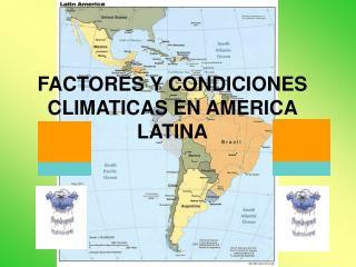 FACTORES Y CONDICIONES CLIMATICAS EN AMERICA LATINA