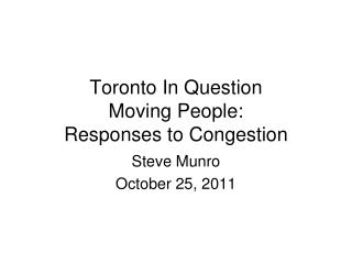 Toronto In Question Moving People: Responses to Congestion