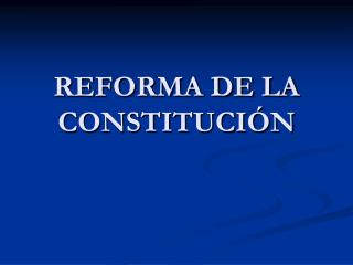 REFORMA DE LA CONSTITUCI�N