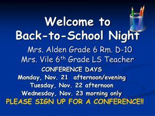Welcome to  Back-to-School Night Mrs. Alden Grade 6 Rm. D-10 Mrs. Vile 6 th  Grade LS Teacher