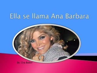 Ella se llama Ana Barbara