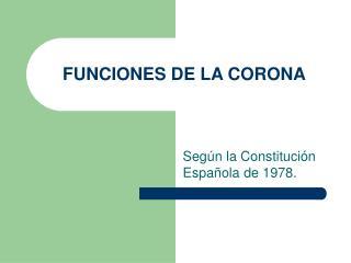 FUNCIONES DE LA CORONA