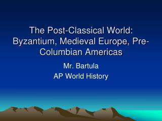 The Post-Classical World: Byzantium, Medieval Europe, Pre-Columbian Americas