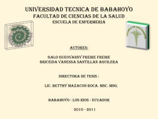 UNIVERSIDAD TECNICA DE BABAHOYO FACULTAD DE CIENCIAS DE LA SALUD ESCUELA DE ENFERMERIA autores: