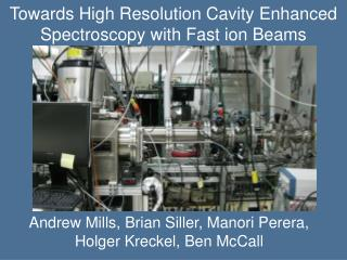 Towards High Resolution Cavity Enhanced Spectroscopy with Fast ion Beams