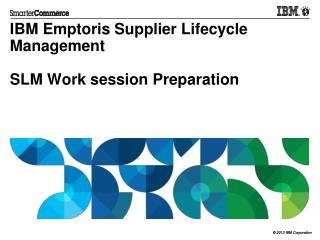 IBM  Emptoris  Supplier Lifecycle Management  SLM Work session Preparation