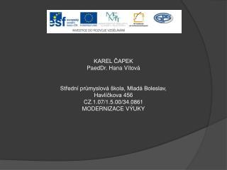 KAREL ČAPEK PaedDr. Hana Vítová Střední průmyslová škola, Mladá Boleslav, Havlíčkova 456