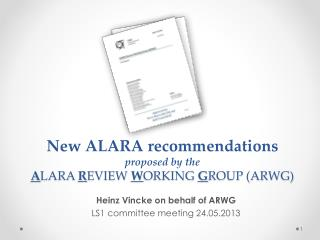 New ALARA  recommendations proposed by the  A LARA  R EVIEW  W ORKING  G ROUP (ARWG)
