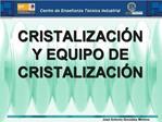 CRISTALIZACI N Y EQUIPO DE CRISTALIZACI N