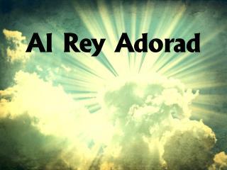 Al Rey  Adorad
