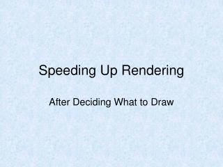 Speeding Up Rendering