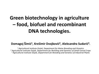Green biotechnology in agriculture – food,  biofuel  and recombinant DNA technologies.
