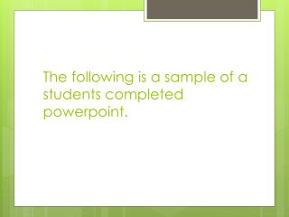 The following is a sample of a students completed  p owerpoint .