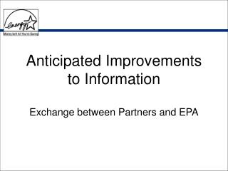 Anticipated Improvements to Information Exchange between Partners and EPA