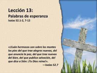 Lección  13: Palabras de esperanza Isaías 52.1-2, 7-12