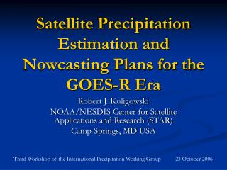 Satellite Precipitation Estimation and Nowcasting Plans for the GOES-R Era