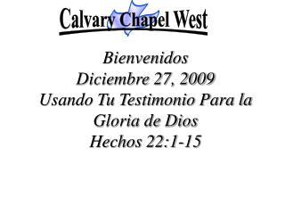 Bienvenidos Diciembre 27, 2009  Usando Tu Testimonio Para la Gloria de Dios  Hechos  22:1-15
