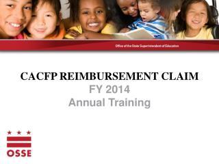 CACFP REIMBURSEMENT CLAIM FY 2014 Annual Training