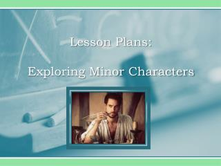 Lesson Plans: Exploring Minor Characters