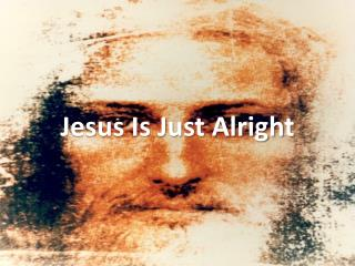 Jesus Is Just Alright