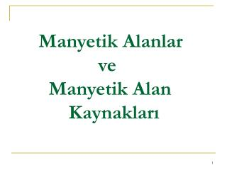 Manyetik Alanlar                   ve         Manyetik Alan            Kaynaklar?