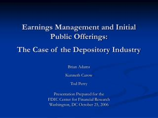 Earnings Management and Initial Public Offerings: The Case of the Depository Industry