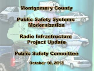 Montgomery County Public Safety Systems  Modernization Radio Infrastructure  Project Update
