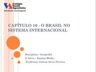 CAPÍTULO  10 - O BRASIL NO SISTEMA INTERNACIONAL