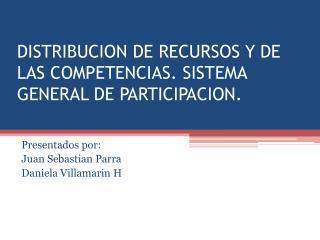 DISTRIBUCION DE RECURSOS Y DE LAS COMPETENCIAS. SISTEMA GENERAL DE PARTICIPACION.