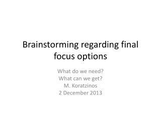 Brainstorming regarding final focus options