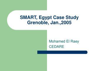 SMART, Egypt Case Study  Grenoble, Jan.,2005