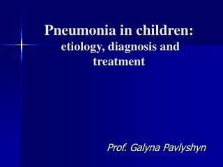 Pneumonia in children:  etiology, diagnosis and treatment
