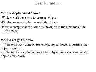 Last lecture … Work = displacement * force Work = work done by a force on an object